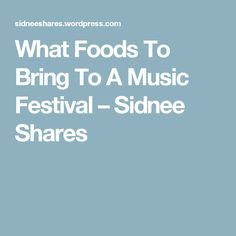 What Foods To Bring To A Music Festival – Sidnee Shares