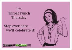 why only have throat punch thursday… let's start a new trend, let's celebrate on monday, tuesday, wednesday & friday as well…lol Throat Punch Thursday, Just For Laughs, Just For You, Me Quotes, Funny Quotes, Work Quotes, Funny Memes, Funny Comebacks, Witty Quotes