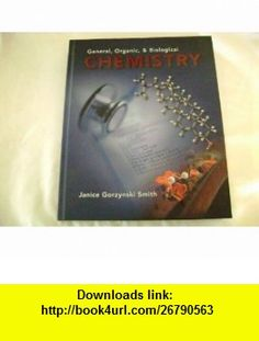 General, Organic, and Biological Chemistry (9780073026572) Janice G. Smith , ISBN-10: 0073026573  , ISBN-13: 978-0073026572 ,  , tutorials , pdf , ebook , torrent , downloads , rapidshare , filesonic , hotfile , megaupload , fileserve