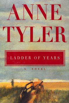 """Reading for my book club: Ladder of Years by Anne Tyler. """"Married with three almost-grown children, Delia Grinstead vanishes from the family's beach house without a trace--and apparently without a reason. But for Delia, 'walking away from it all' is an impulse that will lead her into a new, exciting and unimagined life."""""""