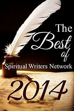 The Best of Spiritual Writers Network 2014: An Inspirational Collection of Short Stories and Poems by Spiritual Writers Network, http://www.amazon.com/dp/B00RYPV9PE/ref=cm_sw_r_pi_dp_34eSub1M28508