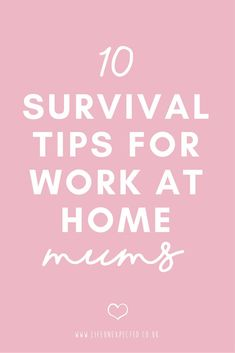 Are you a work at home mum? Here are 10 survival tips for work at home moms. Find the balance working from home, doing a job you love and raising your family.