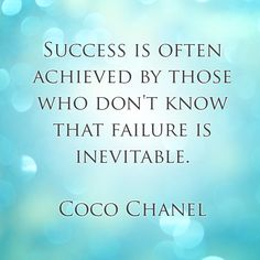 Success is often achieved by those who don't know that failure is inevitable - Coco Chanel