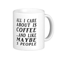 All I Care About Is Coffee and Like Maybe Three People Coffee or Tea Mug from Glamfoxx - Products tagged with tops, womensapparel