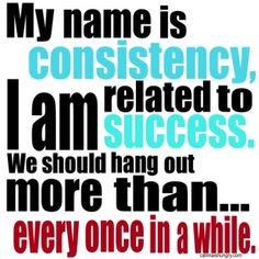 IS LACK OF CONSISTENCY THE REASON YOU FALL SHORT?