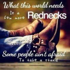 Charlie Daniels-What this world needs is a few more Rednecks....some people ain't afraid to take a stand!
