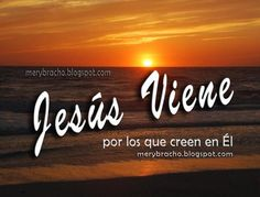 Imagen de http://4.bp.blogspot.com/-bYXpVau7wNQ/UNBTxPGOQvI/AAAAAAAAJF8/cC-jyYOI9WQ/s1600/jesus+viene+pronto+poesia+cristiana.jpg