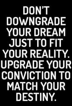 Dream Chasing #230 Don't downgrade your dream just to fit your reality. Upgrade you conviction to match your destiny.
