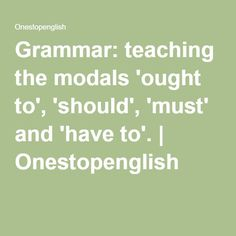 Grammar: teaching the modals 'ought to', 'should', 'must' and 'have to'. | Onestopenglish