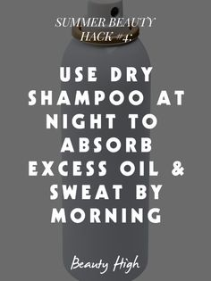 Spritz your roots with dry shampoo at night to let the product absorb oil (and perspiration) throughout the night.     Beauty High's summer beauty hacks: http://beautyhigh.com/summer-beauty-hacks/#ixzz34XKFkyWK