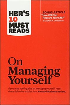 "HBR's 10 Must Reads on Managing Yourself (with Bonus Article ""How Will You Measure Your Life?"" by Clayton M. Christensen) - Livros na Amazon Brasil- 9781422157992"
