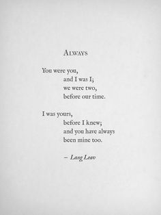 I was yours, before I knew; and you have always been mine too ..