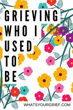 Grieving Who I Used To Be via @whatsyourgrief Anticipatory Grief, Child Loss, Pet Loss, Bereavement, Trd, Over Dose, Chronic Pain, Introvert, Recovery