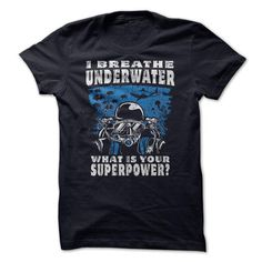I Breathe Underwater, What Is Your Superpower? T-Shirts, Hoodies (19$ ==►► Shopping Here!)