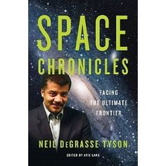 """Space Chronicles""  Neil DeGrasse Tyson.  Brilliant.  Astrophysics for everyone.  This book will inspire a sense of wonder."