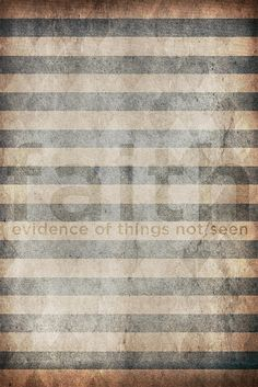 faith ... evidence of things not seen