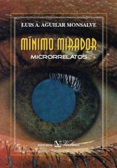 MÍNIMO MIRADOR. Microrrelatos by Luis Aguilar Monsalve