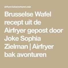Brusselse Wafel recept uit de Airfryer gepost door Joke Sophia Zielman   Airfryer bak avonturen