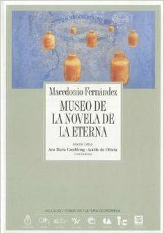 Museo de la Novela de la Eterna (Coleccion Archivos): Macedonio Fernandez: 9788489666245: Amazon.com: Books