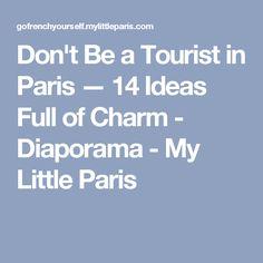 Don't Be a Tourist in Paris — 14 Ideas Full of Charm - Diaporama - My Little Paris