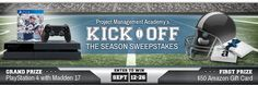 Project Management Academy's Kick Off the Season  Grand Prize Winner - PlayStation 4 with Madden 17 First Prize Winner - $50 Amazon Gift Card
