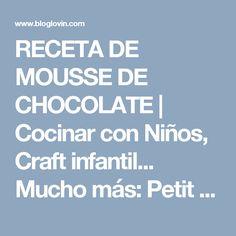 RECETA DE MOUSSE DE CHOCOLATE   Cocinar con Niños, Craft infantil... Mucho más: Petit On   Bloglovin'