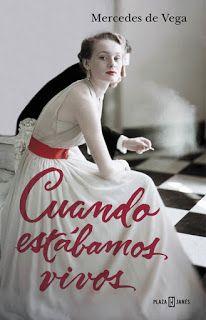 "Aeterna lecturas: ""Cuando estábamos vivos"" de Mercedes de Vega (Plaza&Janés)"