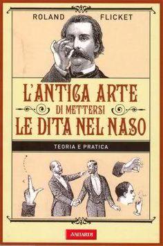 17+libri+italiani+incredibili+che+esistono+davvero+-+Antica+arte+mettersi+dita+nel+naso