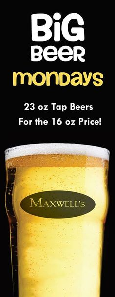 Have a case of the Monday's? Grab a Big Beer at Maxwell's!