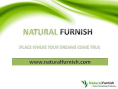 Natural furnish : A Fine Home Furnishing Online Shopping Place by naturalfurnish via slideshare