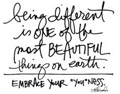 """being different is one of the most beautiful things on earth.. embrace your """"you""""ness.."""