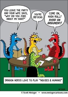 Dragons' version of dungeons and dragons: Houses and Humans
