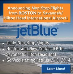 @Janet Turley Blue Airways Daily Nonstop Flights from Boston and New York JFK to Savannah/HiltonHead Intl on Feb. 13, 2014 pin from @Sarah Hilton Head