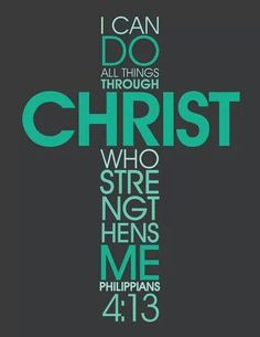 Philippians 4:13...I can do all things through Christ who strengthens me. #bible #verses