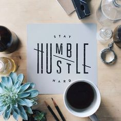 Stay humble - Hustle hard by Jennet Liaw