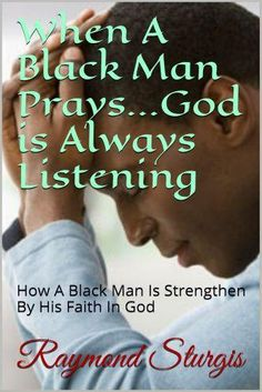 Buy When A Black Man Prays.God is Always Listening: How A Black Man Is Strengthen By His Faith In God by Raymond Sturgis and Read this Book on Kobo's Free Apps. Discover Kobo's Vast Collection of Ebooks and Audiobooks Today - Over 4 Million Titles! All Black Men, Black Man, Man Praying, Black Church, Prayer Warrior, Faith In God, Book Lists, Gods Love, Audio Books