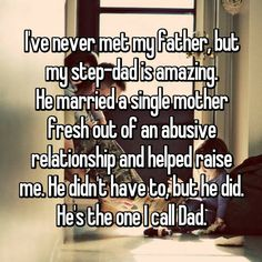 I've never met my father, but my step-dad is amazing. He married a single mother fresh out of an abusive relationship and helped raise me. He's the one I call Dad. Step Parent Adoption, Adoption Day, Father Quotes, Family Quotes, Me Quotes, Wisper Quotes, Dad Quotes From Daughter, Adoption Quotes, Valedictorian