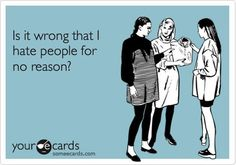 Is it wrong that I hate people for no reason? - http://www.awwomg.com/is-it-wrong-that-i-hate-people-for-no-reason/?utm_source=PN&utm_medium=AwwOMG&utm_campaign=SNAP%2Bfrom%2BAwwOMG.com