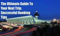 The Ultimate Guide to Your Next Trip: Successful Booking Tips