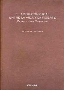 El amor conyugal entre la vida y la muerte : Pedro-Juan Viladrich. HQ 21 V65