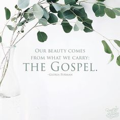 Our beauty comes from what we carry: the Gospel. - Gloria Furman