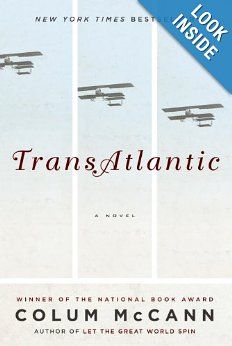 Amazon.com: TransAtlantic: A Novel (9781400069590): Colum McCann: Books Interesting blending of fact and fiction. Very enjoyable read, not dissimilar in construction to Let the Great World Spin--stories that are connected, but you don't understand how until the end.