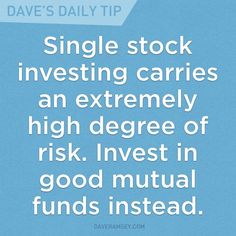 """Single stock investing carries an extremely high degree of risk. Invest in good mutual funds instead. Financial Guru, Financial Quotes, Financial Peace, Financial Literacy, Dave Ramsey Quotes, Investing In Stocks, Stock Investing, Fund Management, Money Saving Tips"