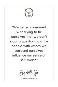 How to not question your self-worth because of the people around you. Don't fix yourself, don't adjust to make other people happy, don't question your self-worth quotes. How to let go of people who don't serve you -- it's okay to let go of people and outg