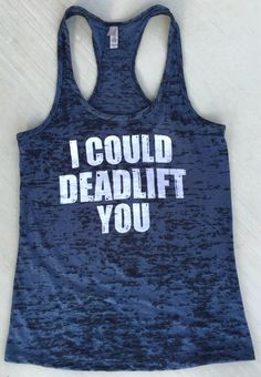 This tank was inspired by a close friend. She is super strong and kicks booty at deadlifts!    I screenprint all my shirts with a water-based