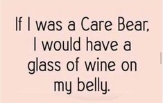 I need a shirt with a wino care bear on it! Wine Meme, Wine Funnies, Wine Jokes, Traveling Vineyard, I Laughed, Laughter, Funny Quotes, Funny Wine Sayings, Funny Drinking Quotes