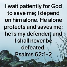Psalms I wait patiently for God to save me; I depend on him alone. He alone protects and saves me; Biblical Quotes, Bible Verses Quotes, Faith Quotes, Wisdom Quotes, Prayer Scriptures, Prayer Quotes, Healing Scriptures, Faith Prayer, Jesus Christus