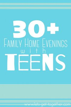 30+ Family Home Evenings with Teens from Let's Get Together  #fhe #lds