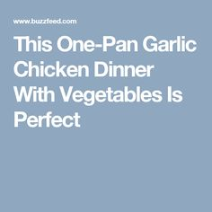 This One-Pan Garlic Chicken Dinner With Vegetables Is Perfect
