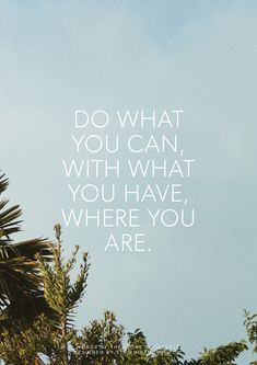 What you can, What you have, Where you are